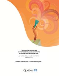 L' INTÉGRATION LINGUISTIQUE ET PROFESSIONNELLE DES IMMIGRANTS NON FRANCOPHONES À  MONTRÉAL